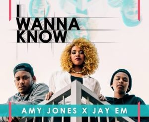 Amy Jones & Jay Em – I Wanna Know