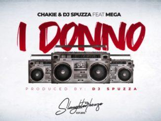 Chakie & Dj Spuzza – I DONNO Ft. MEGA
