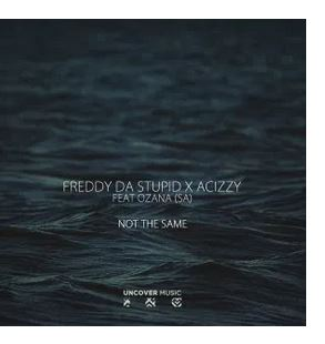Freddy Da Stupid, Acizzy, Ozana (SA) – Not The Same (Afro Main)
