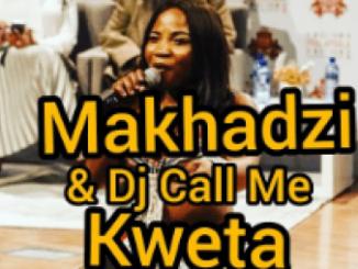 Makhadzi & Dj Call Me – Kweta Mp3 dowload