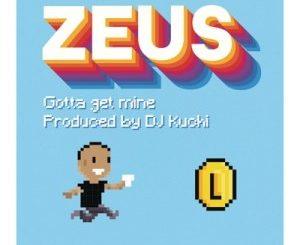Zeus – Gotta Get Mine