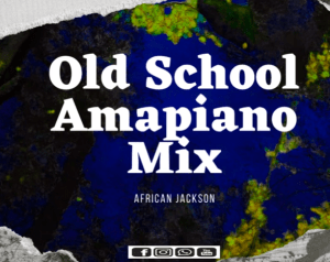 African Jackson – Old School Amapiano Mix