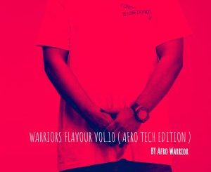 Afro Warrior – Warriors Flavour Vol.10 (Afro Tech Edition) mp3 download