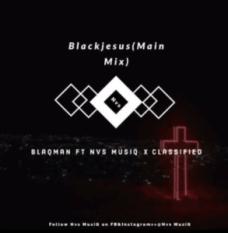 BlaqMan – Blackjesus Ft. Nvs MusiQ & Classified (Main Mix) mp3 download
