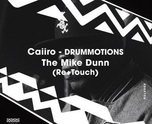 CAIIRO – DRUMMOTIONS (THE MIKE DUNN MOVEMENT MIX)