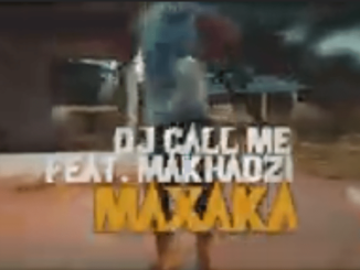 DJ CALL ME – Maxaka Feat. Makhadzi, Mr Brown & Dj Dance Mp3 download
