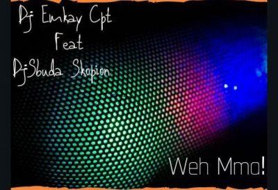 DJ Emkay Cpt & Legid G ft DJ Sbuda Skopion – Weh Mma!!!