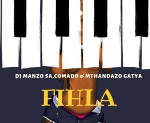DJ Manzo SA – Fihla Ft. Comado & Mthandazo Gatya