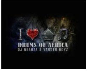 DJ Nkabza & Vanger Boyz – Drums of Africa mp3 download