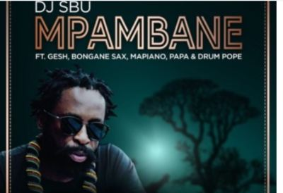 DJ Sbu – Mpambane Ft. Gesh, Bongane Sax, Mapiano, Papa & Drum Pope mp3 download