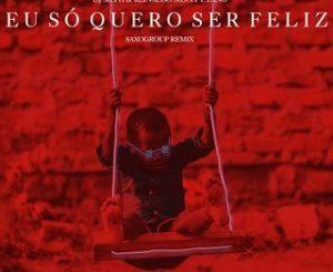 DJ Silyvi & Reinaldo – Eu Só Quero Ser Feliz (Saxogroup Remix) Ft. Zano Mp3 download