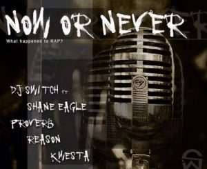 DJ Switch – Now Or Never Ft. Shane Eagle, Proverb, Reason & Kwesta Mp3 download