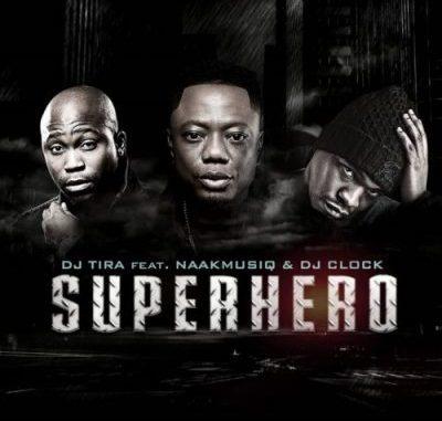DJ Tira ft NaakMusiQ & DJ Clock – SuperHero mp3 download