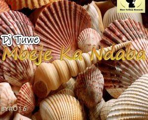DJ Tuwe – Mbeje Ka Ndaba mp3 dowload