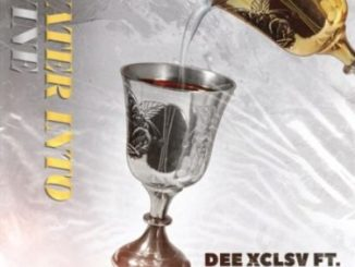 Dee Xclsv ft Khuli Chana & Manu WorldStar – Water Into Wine Lyrics