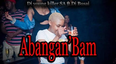 Dj young killer SA Ft. DJ Busai – Abangan'Bam Mp3 download