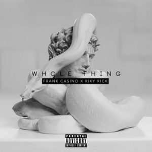 Frank Casino – Whole Thing Ft. Riky Rick Mp3 download