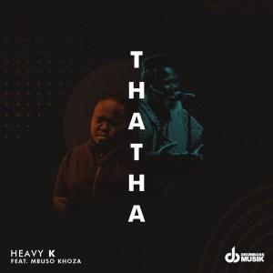 Heavy K – Thata (feat. Mbuso Khoza) Mp3 download