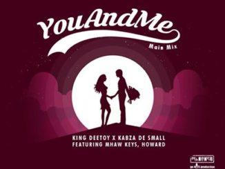 King Deetoy, Kabza De Small – You and Me Ft. MHaw Keys & Howardmp3 download