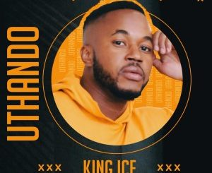 King Ice – Uthando EP