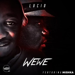 Lucio – Wewe Ft. Mishka Mp3 download
