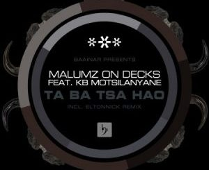 Malumz on Decks – Taba tsa hao Ft. KB Motsilanyane (Eltonnick Remix) mp3 download