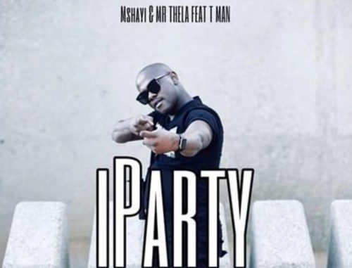 Mshayi & Mr Thela – Iparty Ft. T-Man mp3 download