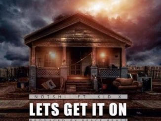 Notshi ft Kid X – Lets Get It On mp3 download