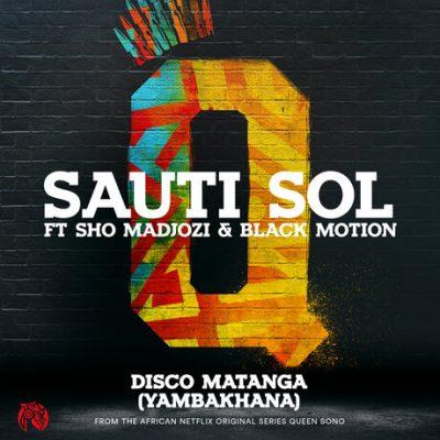 Sauti Sol ft. Sho Madjozi & Black Motion – Disco Matanga (Yambakhana) Mp3 download