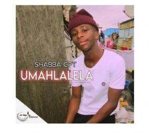 Shabba CPT – Umahlalela (Prod. Taboo no Sliiso, Ubiza Wethu & Mr Thela)