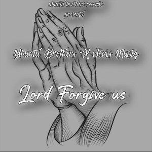 Ubuntu Brothers & Jovis Musiq – Lord Forgive Us Mp3 download SA Hip Hop 2020