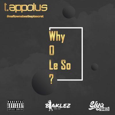 T.Appolus ft Blaklez & Siya Shezi – Why O Le So?