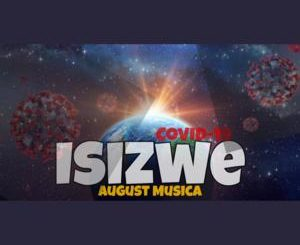 August Musica – Isizwe (COVID 19) mp3 Download