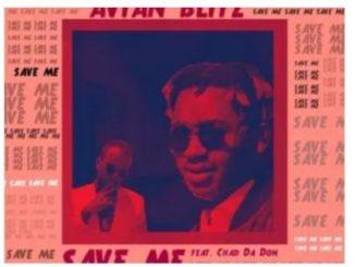Avian Blitz – Save Me Ft. Chad Da Don Mp3 download