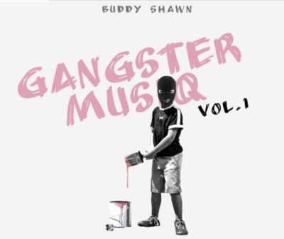 Buddy Shawn – Gangster MusiQ Vol. 1 Mp3 download