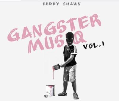 Buddy Shawn – Gangster MusiQ Vol. 1 Mp3 download