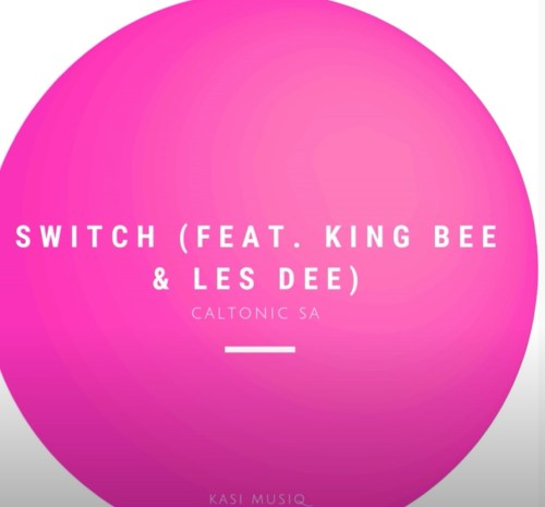 Caltonic Sa – Switch Ft. King Bee & Les Dee mp3 download