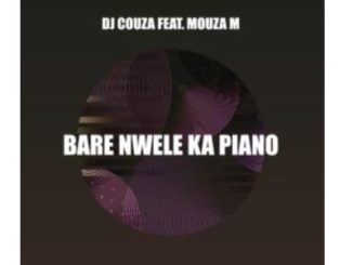 DJ Couza – Bare Nwele Ka Piano Ft. Mouza M mp3 download