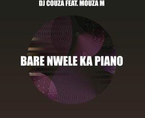 DJ Couza feat. Mouza M – Bare Nwele Ka Piano