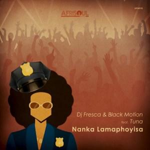DJ Fresca & Black Motion – Nanka Lamaphoyisa (feat. Tuna) Mp3 dowload