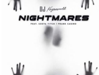 DJ Kaymoworld – Nightmares Ft. Costa Titch & Frank Casino mp dowload