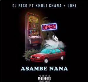 DJ Rico – Asambe Nana Ft. Khuli Chana & Loki mp3 download