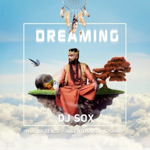 DJ SOX – Dreaming Ft. Argento Dust, C Sharp & DR SENZO Mp3 download