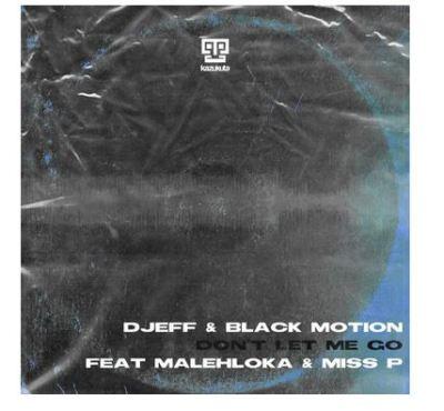 DJEFF & Black Motion – Don't Let Me Go Ft. Malehloka & Miss P