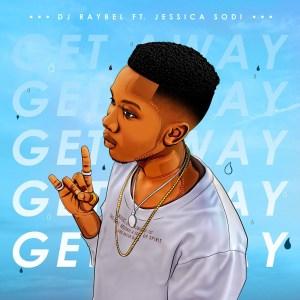 Dj Raybel – Get Away Ft. Jessica Sodi mp3 download