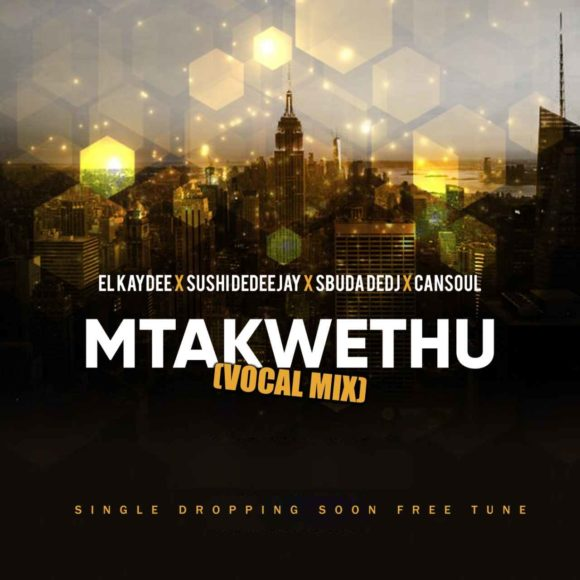 El'Kaydee, Sushi DeDeejay & Sbuda DeDj – Mtakwethu Ft. Cansoul Mp3 download