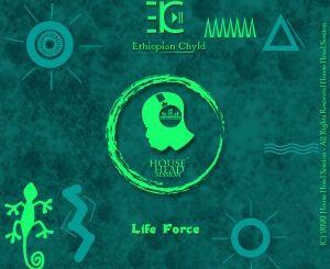 Ethiopian Chyld – Life Force (Original Mix) mp3 download