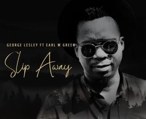 George Lesley – Slip Away Ft. Earl W Green mp3 download