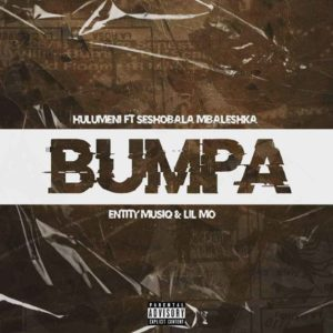 Hulumeni – Bumpa Ft. Seshobala, Mbaleshka, Lil Mo & Entity Musiq mp3 download