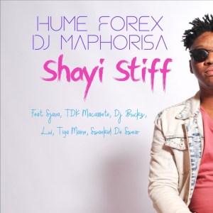 Hume Forex & DJ Maphorisa – Shayi Stiff ft. Sjava, TDK Macassete, DJ Buckz & Lui mp3 download